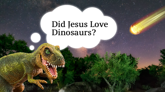 "T Rex is wondereng ""did Jesus love dinosaurs?""."