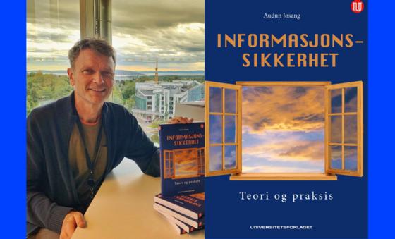 Avbildet: Audun Jøsang, og boken: Informasjonssikkerhet: Teori og praksis, Universitetsforlaget, 2021